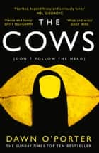 The Cows: The bold, brilliant and hilarious Sunday Times Top Ten bestseller ebook by Dawn O'Porter