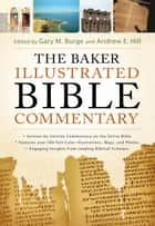 The Baker Illustrated Bible Commentary ebook by Gary M. Burge, Andrew E. Hill