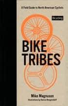 Bike Tribes - A Field Guide to North American Cyclists eBook by Mike Magnuson