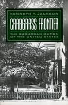 Crabgrass Frontier ebook by Kenneth T. Jackson