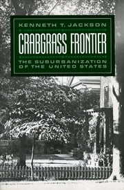 Crabgrass Frontier - The Suburbanization of the United States ebook by Kobo.Web.Store.Products.Fields.ContributorFieldViewModel
