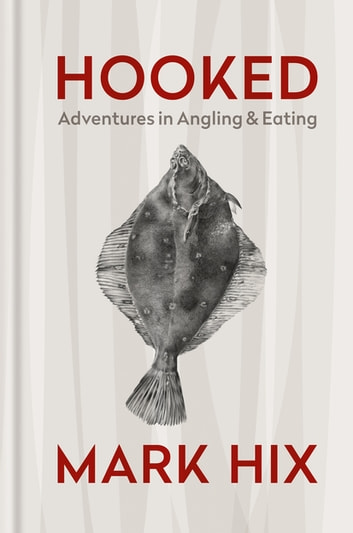 HOOKED - Adventures in Angling and Eating eBook by Mark Hix