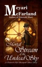 Mortal Stream of the Undead Sky - A Clockwork Rift Steampunk Short Story ebook by Meyari McFarland
