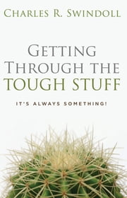 Getting Through the Tough Stuff - It's Always Something! ebook by Charles R. Swindoll