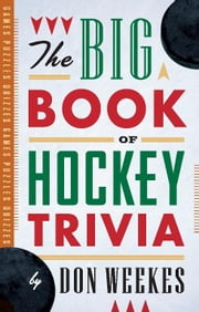 The Big Book of Hockey Trivia ebook by Weekes, Don