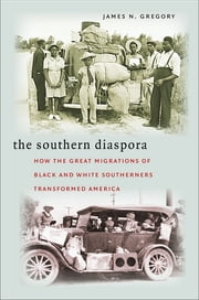 The Southern Diaspora - How the Great Migrations of Black and White Southerners Transformed America ebook by James N. Gregory