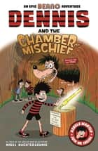 Dennis and the Chamber of Mischief ebook by Nigel Auchterlounie