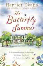 The Butterfly Summer - Dark family secrets hide in this gripping and moving tale by the SUNDAY TIMES bestseller ebook by Harriet Evans