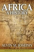 Africa: A History ebook by Alvin M. Josephy