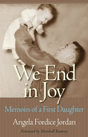We End in Joy - Memoirs of a First Daughter ebook by Angela Fordice Jordan,Marshall Ramsey