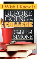 I Wish I Knew It Before Going To College ebook by Gabbriel Simone
