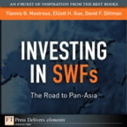 Investing in SWFs - The Road to Pan-Asia ebook by Yiannis G. Mostrous,David F. Dittman