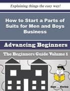 How to Start a Parts of Suits for Men and Boys Business (Beginners Guide) - How to Start a Parts of Suits for Men and Boys Business (Beginners Guide) ebook by Lucina Laws