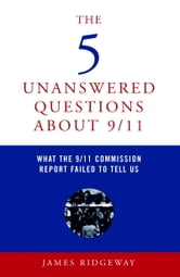 The 5 Unanswered Questions About 9/11 - What the 9/11 Commission Report Failed to Tell Us ebook by James Ridgeway