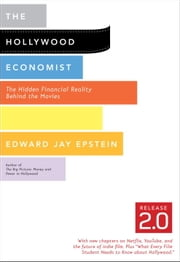 The Hollywood Economist 2.0 - The Hidden Financial Reality Behind the Movies ebook by Edward Jay Epstein