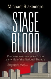 Stage Blood - Five tempestuous years in the early life of the National Theatre ebook by Michael Blakemore