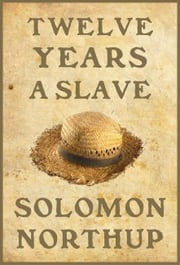 Twelve Years a Slave - Illustrated ebook by Solomon Northup