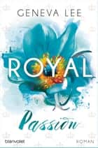 Royal Passion - Roman ebook by Geneva Lee, Andrea Brandl