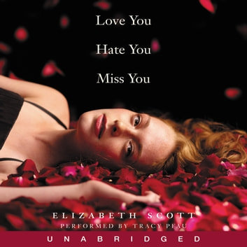 Love You Hate You Miss You audiobook by Elizabeth Scott