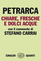Chiare, fresche e dolci acque - Con il commento di Stefano Carrai eBook by Francesco Petrarca