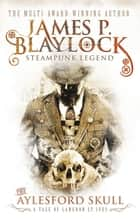 The Aylesford Skull - A Tale of Langdon St. Ives ebook by James P. Blaylock