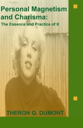 Personal Magnetism and Charisma: The Essence and Practice of It ebook by Dumont, Theron Q.