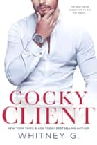 Cocky Client: A Novella ebook by Whitney G.