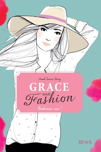 Embrasse-moi ! - Grace and fashion (Tome 3) ebook by Anouk Journo-Durey