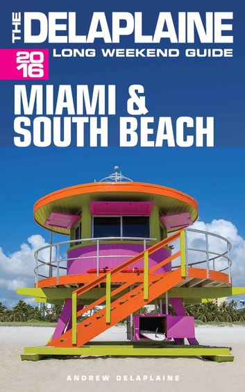 Miami & South Beach - The Delaplaine 2016 Long Weekend Guide - Long Weekend Guides ebook by Andrew Delaplaine
