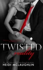 Twisted Reality ebook by Heidi McLaughlin