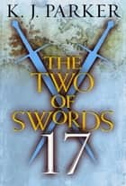 The Two of Swords: Part Seventeen ebook by K. J. Parker