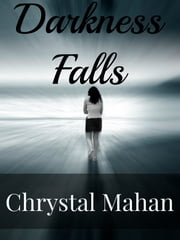 Darkness Falls: A Collection of Poetry ebook by Chrystal Mahan