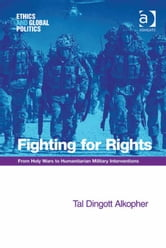 Fighting for Rights - From Holy Wars to Humanitarian Military Interventions ebook by Dr Tal Dingott Alkopher,Professor Patrick Hayden,Professor Tom Lansford
