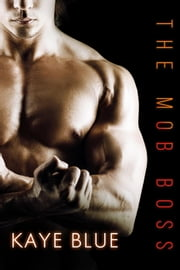 The Mob Boss: Complete Saga ebook by Kaye Blue