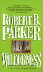 Wilderness - A Novel ebook by Robert B. Parker