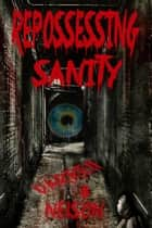 Repossessing Sanity ebook by Darrell B Nelson