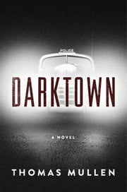 Darktown - A Novel ebook by Thomas Mullen