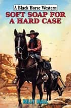 Soft Soap for a Hard Case ebook by Billy Hall
