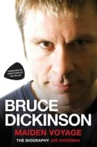Bruce Dickinson - Maiden Voyage: The Biography ebook by Joe Shooman