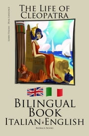 Learn Italian - Bilingual Book (Italian - English) The Life of Cleopatra ebook by Bilinguals