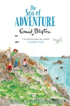 The Sea of Adventure ebook by Enid Blyton