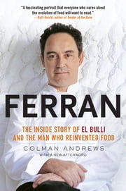 Ferran - The Inside Story of El Bulli and the Man Who Reinvented Food ebook by Colman Andrews