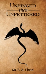 Unhinged then Unfettered ebook by Mr. S. A. Ebeid