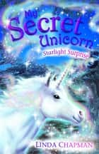 My Secret Unicorn: Starlight Surprise ebook by Linda Chapman
