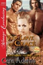For Love of Grace ebook by Cara Adams