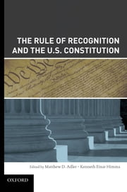 The Rule of Recognition and the U.S. Constitution ebook by Matthew Adler,Kenneth Einar Himma