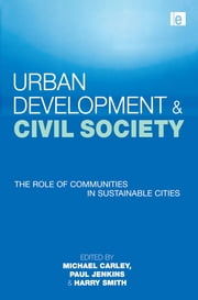 Urban Development and Civil Society - The Role of Communities in Sustainable Cities ebook by Michael Carley,Harry Smith,Paul Jenkins