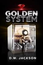 Golden System ebook by D.W. Jackson