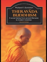 Theravada Buddhism - A Social History from Ancient Benares to Modern Colombo ebook by Richard F. Gombrich