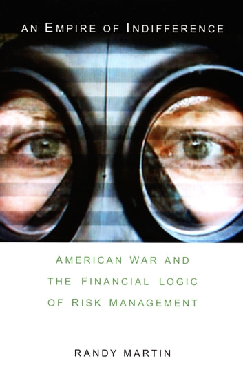 An Empire of Indifference - American War and the Financial Logic of Risk Management ebook by Randy Martin,Andrew Ross